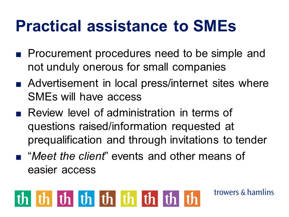 Practical assistance to SMEs Procurement procedures need to be simple and not unduly onerous for small companies Advertisement in local press/internet