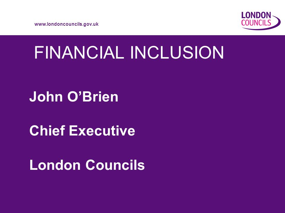 www.londoncouncils.gov.uk 12 Local Economic Assessments Mandatory from April 2010 Economic Inclusion theme A place for Financial Inclusion?