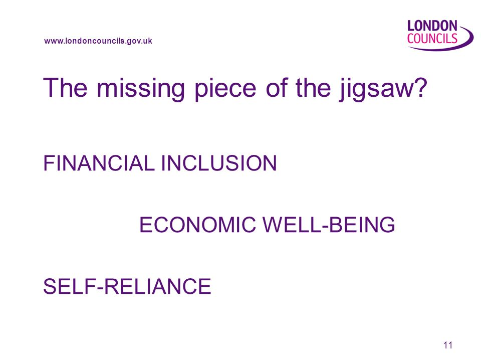 www.londoncouncils.gov.uk 11 The missing piece of the jigsaw.