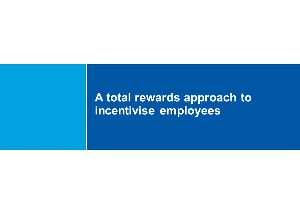 A total rewards approach to incentivise employees