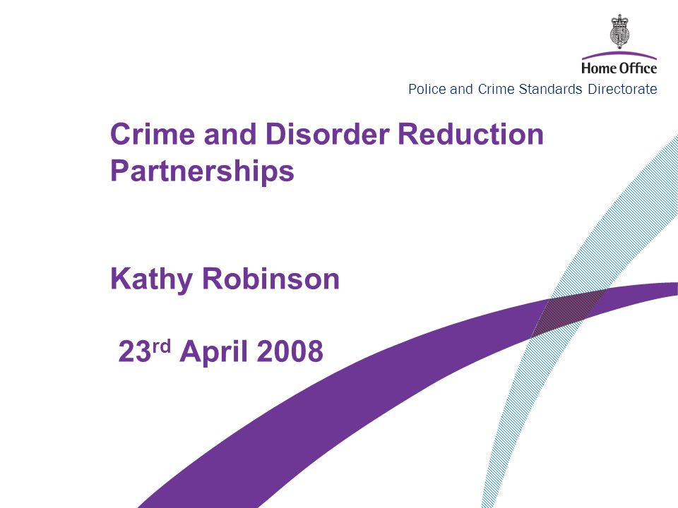 Police and Crime Standards Directorate Crime and Disorder Reduction Partnerships Kathy Robinson 23 rd April 2008