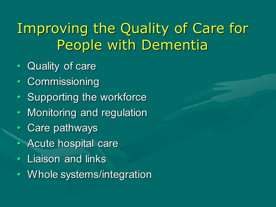 Improving the Quality of Care for People with Dementia Quality of careQuality of care CommissioningCommissioning Supporting the workforceSupporting th