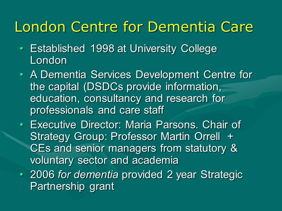 London Centre for Dementia Care Established 1998 at University College LondonEstablished 1998 at University College London A Dementia Services Develop