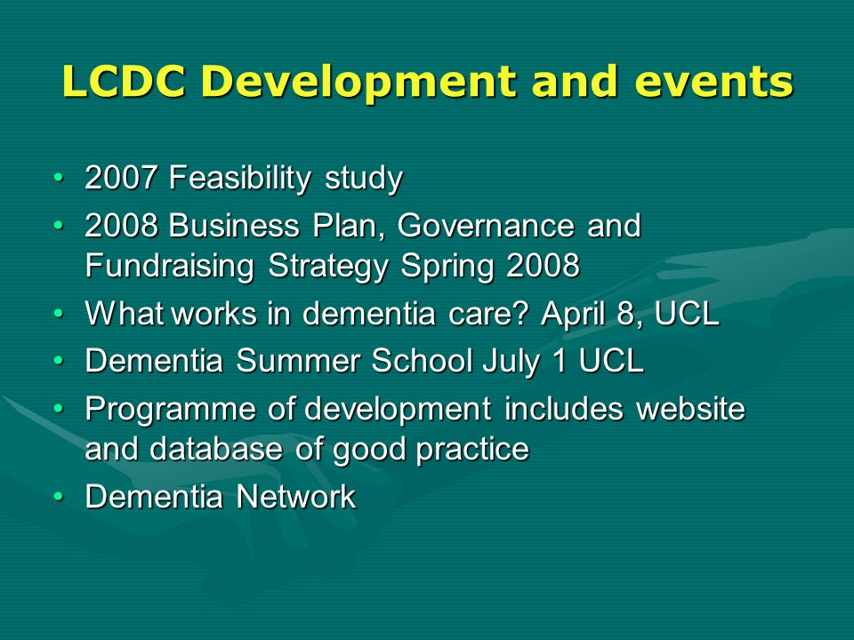 LCDC Development and events 2007 Feasibility study2007 Feasibility study 2008 Business Plan, Governance and Fundraising Strategy Spring 20082008 Busin