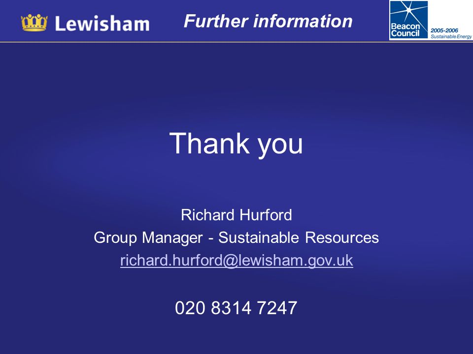 Further information Thank you Richard Hurford Group Manager - Sustainable Resources