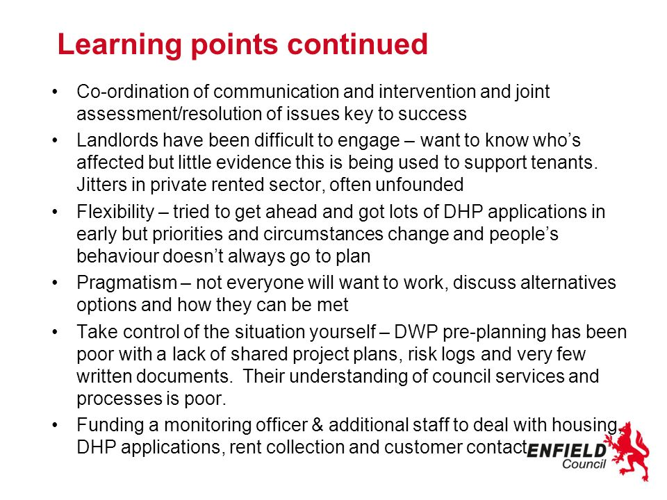 Learning points continued Co-ordination of communication and intervention and joint assessment/resolution of issues key to success Landlords have been