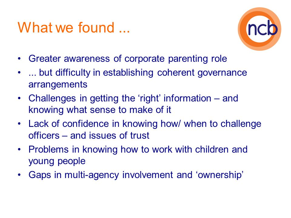 What we found... Greater awareness of corporate parenting role...