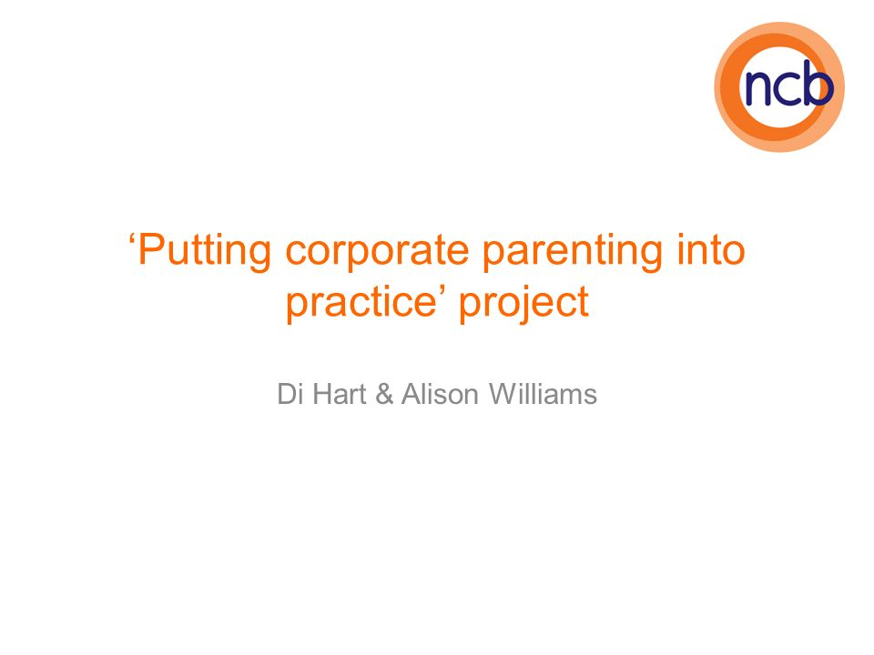 Putting corporate parenting into practice project Di Hart & Alison Williams