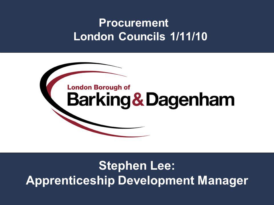 Procurement London Councils 1/11/10 Stephen Lee: Apprenticeship Development Manager