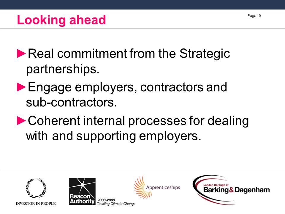 Page 10 Looking ahead Real commitment from the Strategic partnerships.