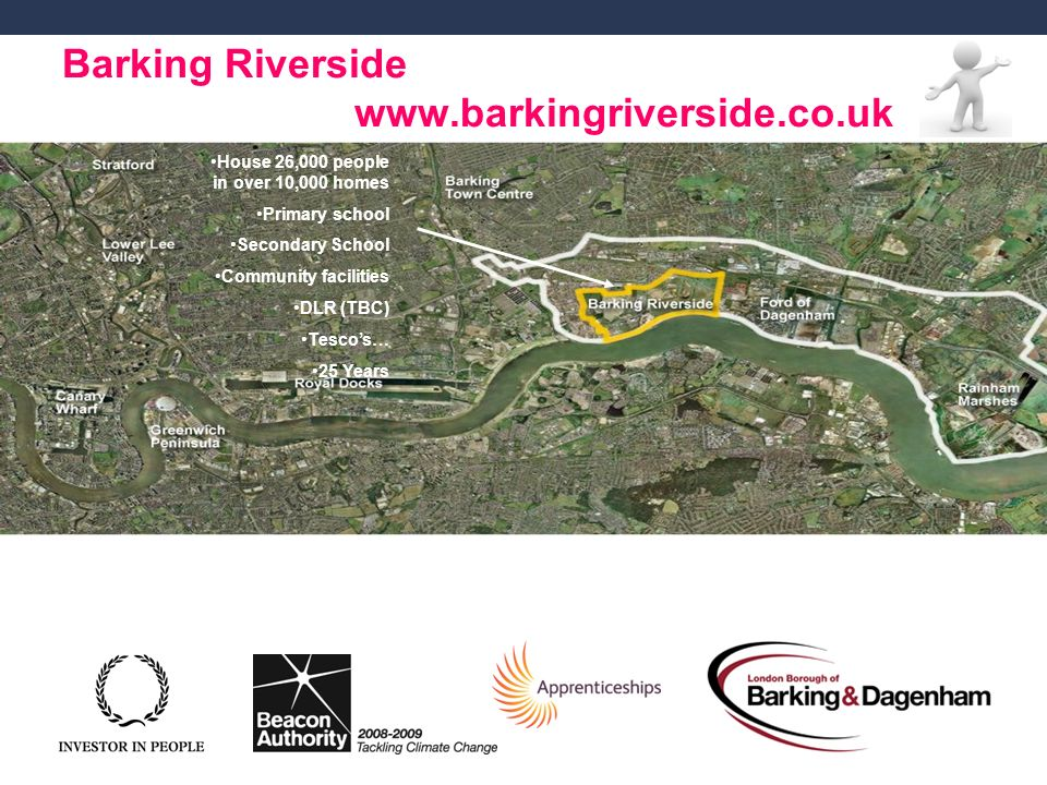 Page 7 Barking Riverside   House 26,000 people in over 10,000 homes Primary school Secondary School Community facilities DLR (TBC) Tescos… 25 Years