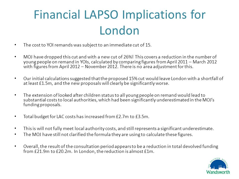 Financial LAPSO Implications for London The cost to YOI remands was subject to an immediate cut of 15.