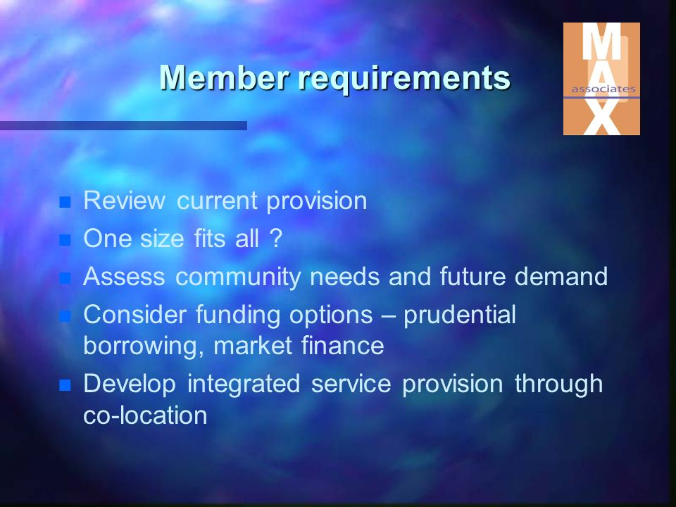 Member requirements n n Review current provision n n One size fits all .