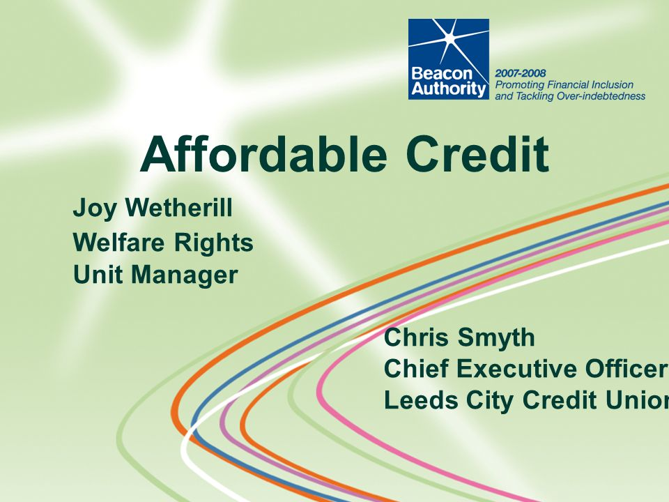 Joy Wetherill Welfare Rights Unit Manager Chris Smyth Chief Executive Officer Leeds City Credit Union Affordable Credit