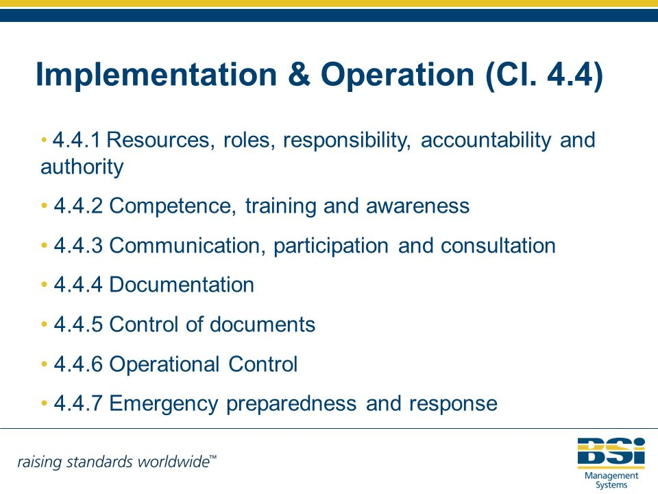 Implementation & Operation (Cl. 4.4) 4.4.1Resources, roles, responsibility, accountability and authority 4.4.2 Competence, training and awareness 4.4.