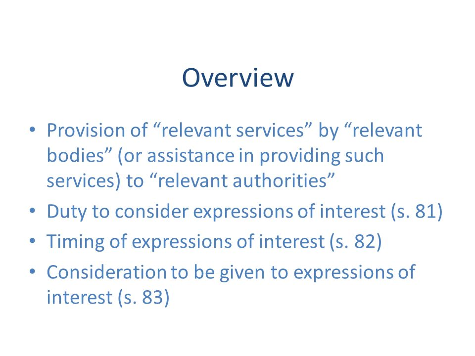 Overview Provision of relevant services by relevant bodies (or assistance in providing such services) to relevant authorities Duty to consider express