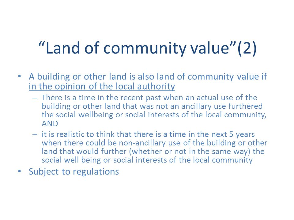 Land of community value(2) A building or other land is also land of community value if in the opinion of the local authority – There is a time in the