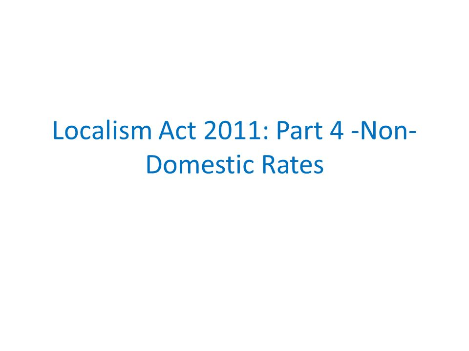 Localism Act 2011: Part 4 -Non- Domestic Rates