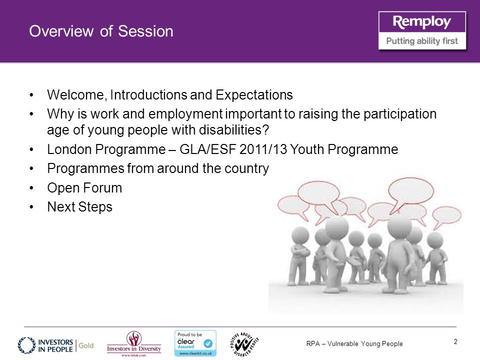 RPA – Vulnerable Young People Overview of Session Welcome, Introductions and Expectations Why is work and employment important to raising the participation age of young people with disabilities.