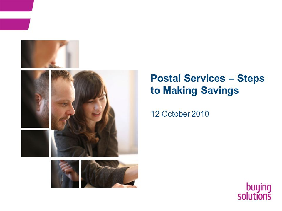 Postal Services – Steps to Making Savings 12 October 2010