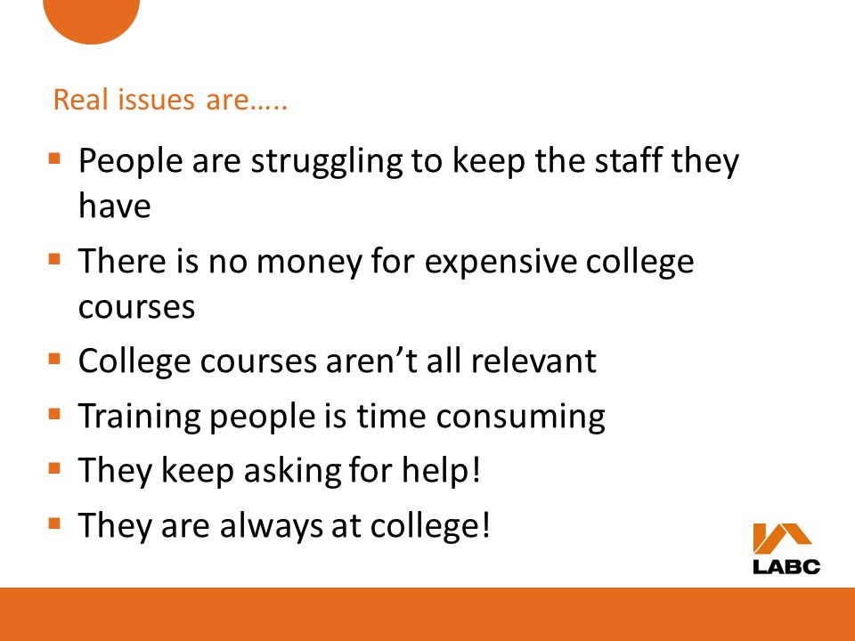 Real issues are….. People are struggling to keep the staff they have There is no money for expensive college courses College courses arent all relevan