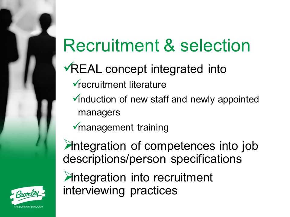 Recruitment & selection REAL concept integrated into recruitment literature induction of new staff and newly appointed managers management training In