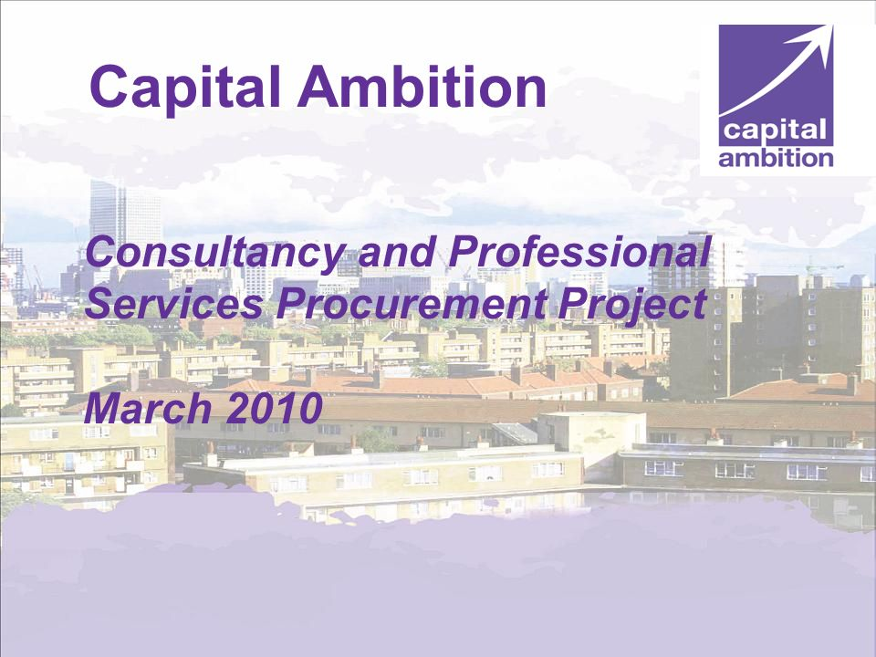 World class services for a world class city www.capitalambition.gov.uk Capital Ambition Consultancy and Professional Services Procurement Project Marc