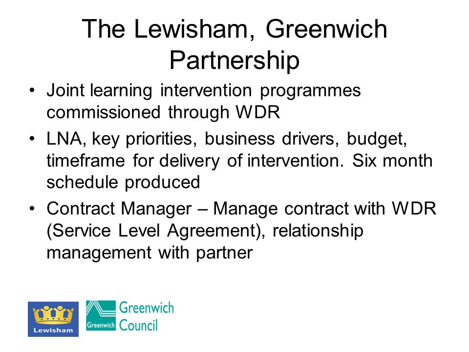 The Lewisham, Greenwich Partnership Joint learning intervention programmes commissioned through WDR LNA, key priorities, business drivers, budget, timeframe for delivery of intervention.