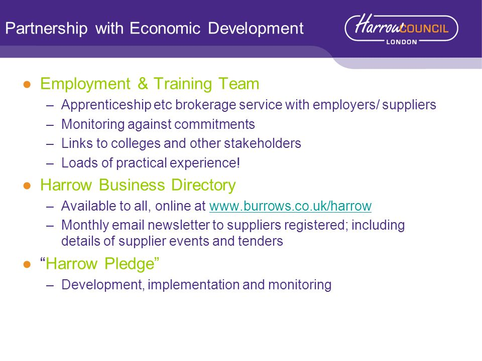Partnership with Economic Development Employment & Training Team –Apprenticeship etc brokerage service with employers/ suppliers –Monitoring against c