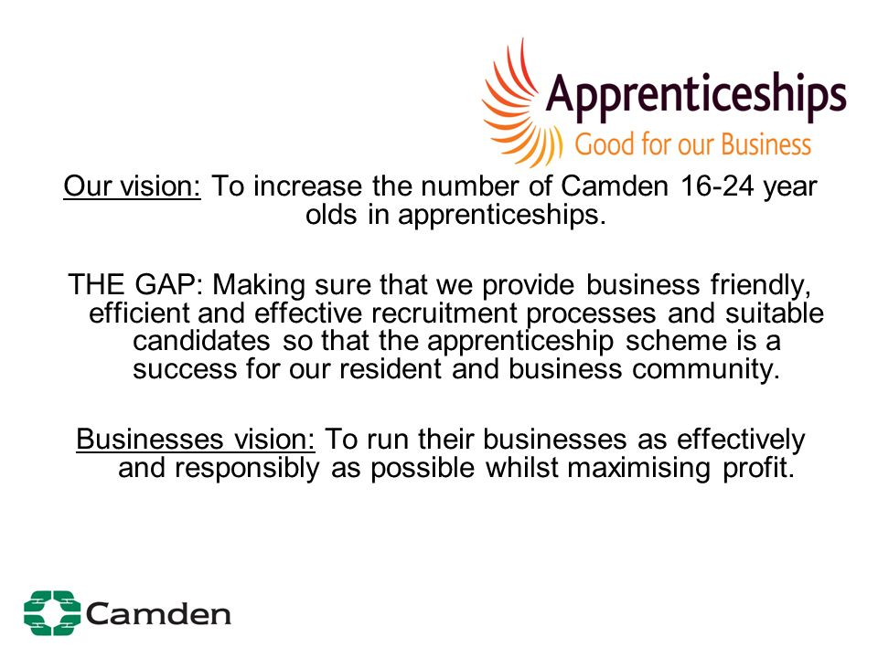 Our vision: To increase the number of Camden 16-24 year olds in apprenticeships.