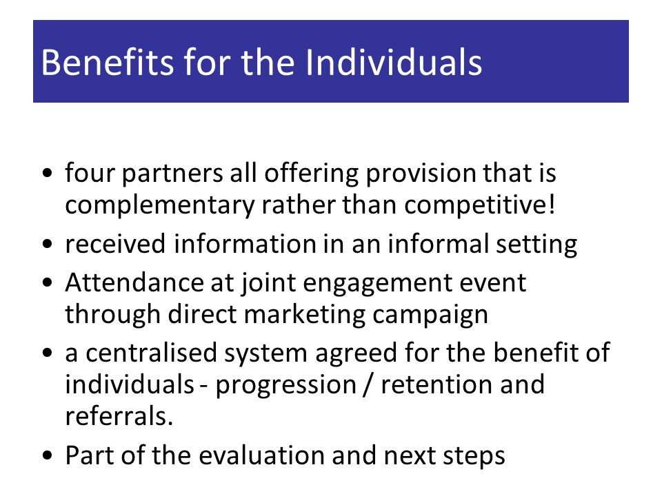 Benefits for the Individuals four partners all offering provision that is complementary rather than competitive.