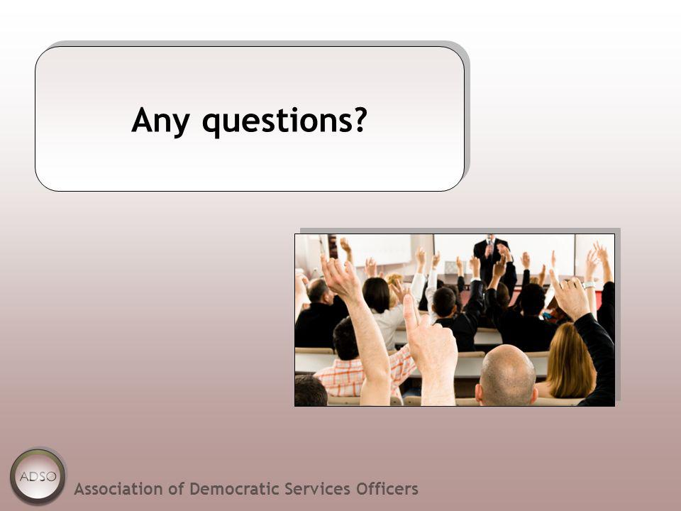 Any questions? Association of Democratic Services Officers