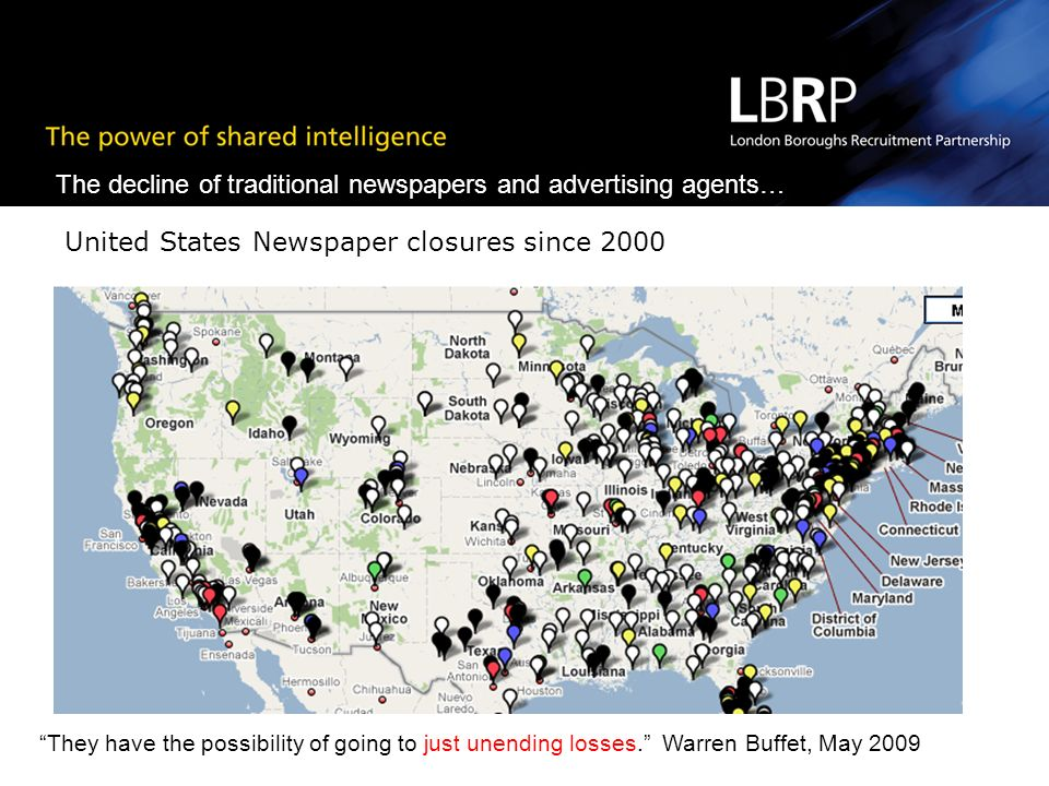 United States Newspaper closures since 2000 They have the possibility of going to just unending losses. Warren Buffet, May 2009 United States Newspape