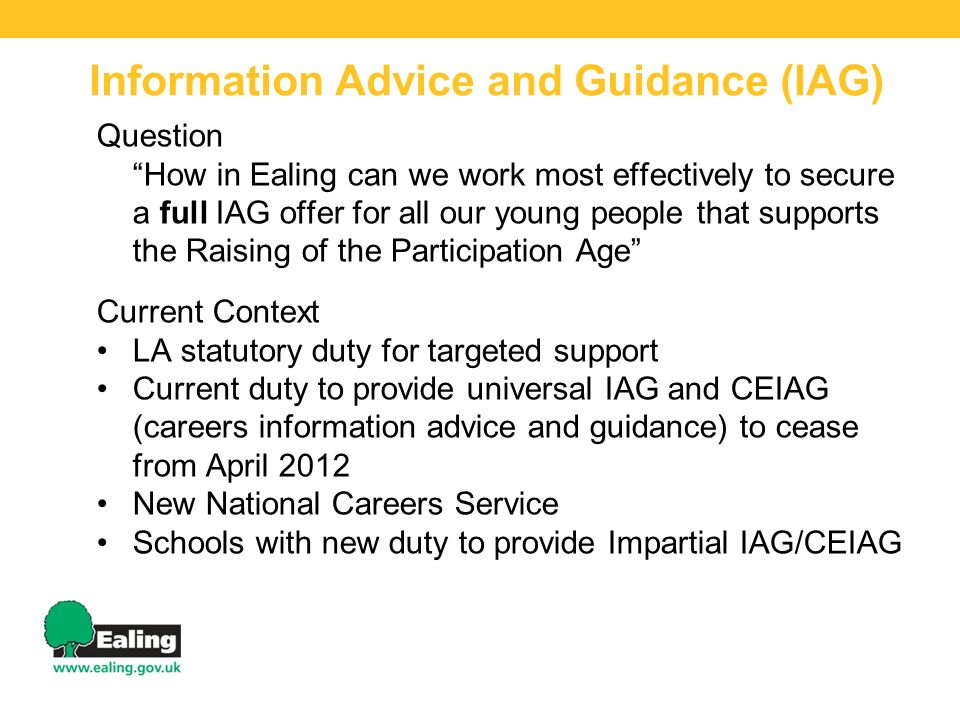 Question How in Ealing can we work most effectively to secure a full IAG offer for all our young people that supports the Raising of the Participation
