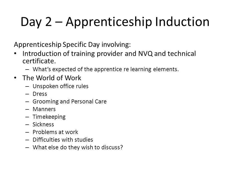 Day 2 – Apprenticeship Induction Apprenticeship Specific Day involving: Introduction of training provider and NVQ and technical certificate.
