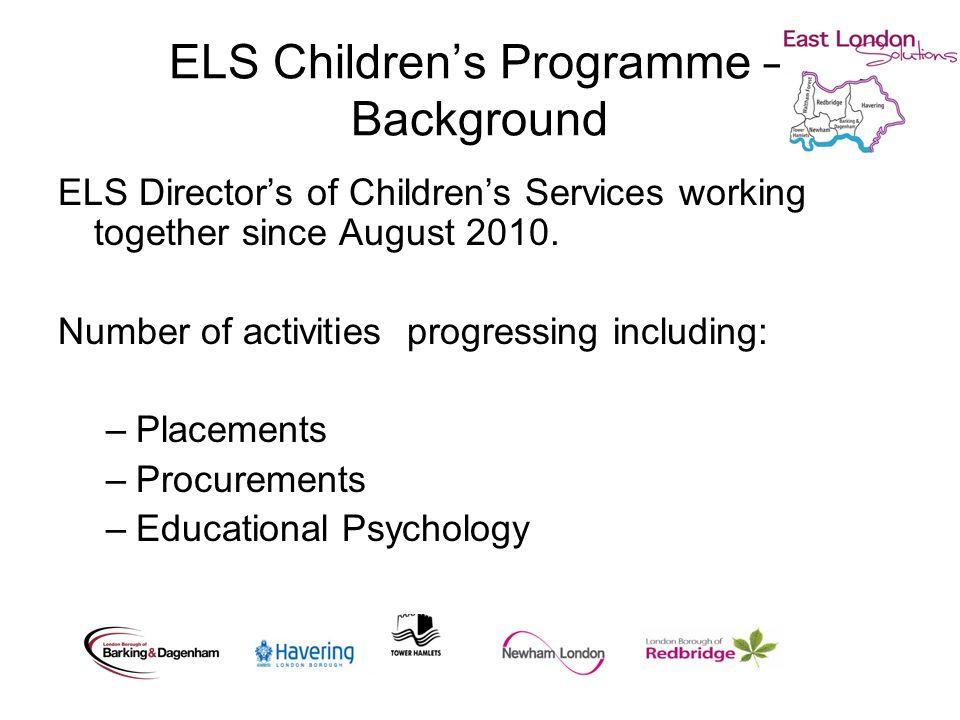 ELS Childrens Programme – Background ELS Directors of Childrens Services working together since August 2010.