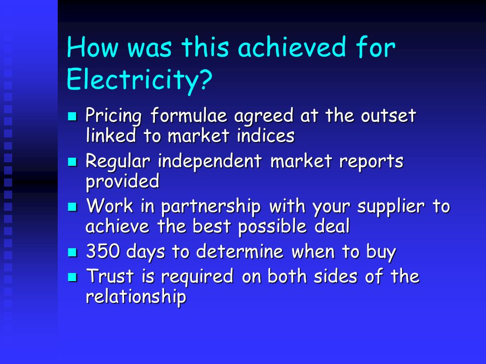 How was this achieved for Electricity? Pricing formulae agreed at the outset linked to market indices Pricing formulae agreed at the outset linked to