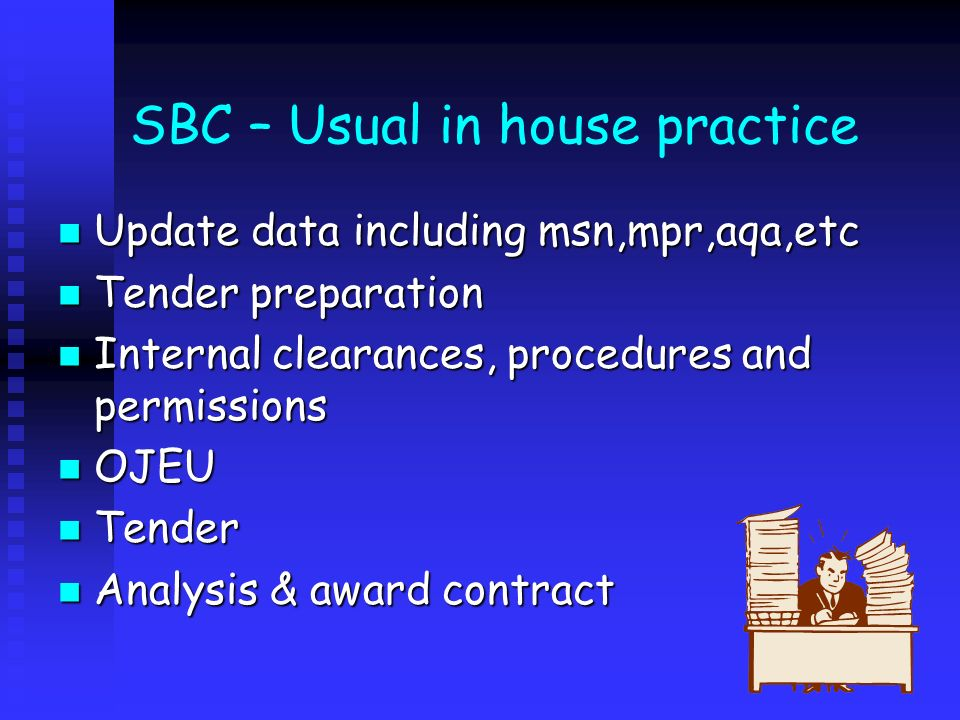SBC – Usual in house practice Update data including msn,mpr,aqa,etc Update data including msn,mpr,aqa,etc Tender preparation Tender preparation Intern