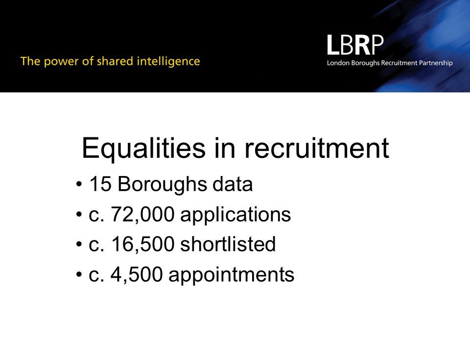 Equalities in recruitment 15 Boroughs data c. 72,000 applications c.