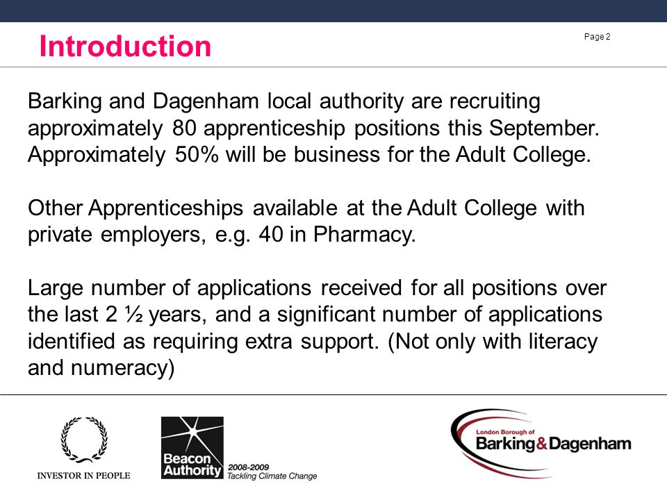 Page 2 Introduction Barking and Dagenham local authority are recruiting approximately 80 apprenticeship positions this September.