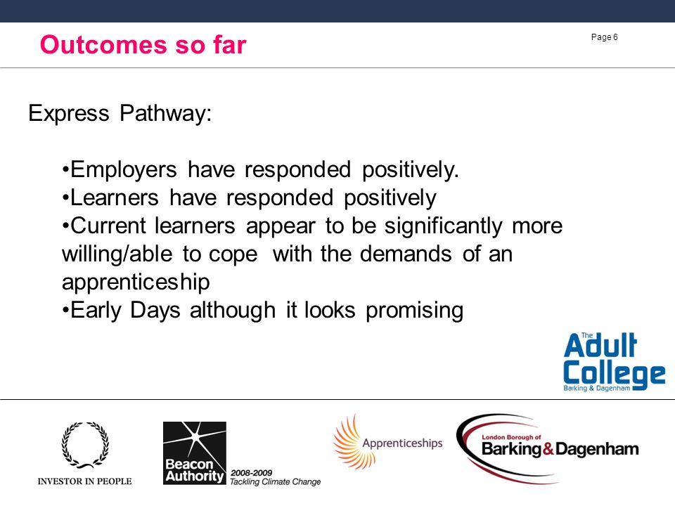 Page 6 Outcomes so far Express Pathway: Employers have responded positively.