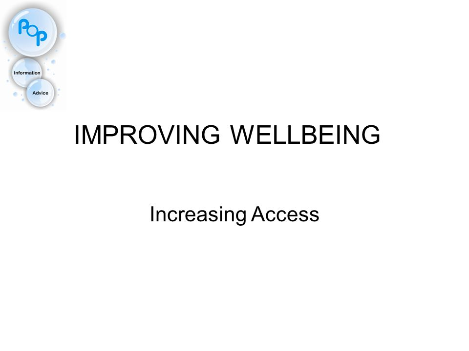 IMPROVING WELLBEING Increasing Access