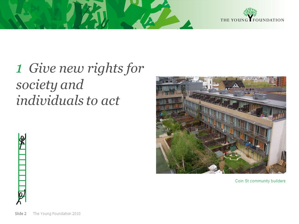 Slide 2 The Young Foundation Give new rights for society and individuals to act Coin St community builders