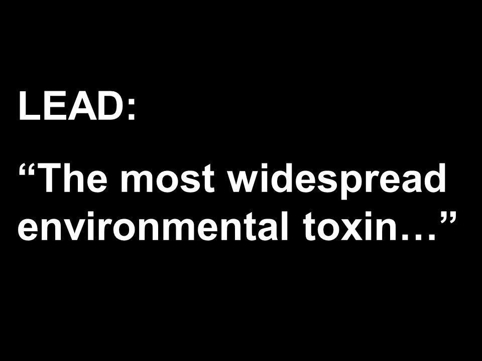 2 LEAD: The most widespread environmental toxin…