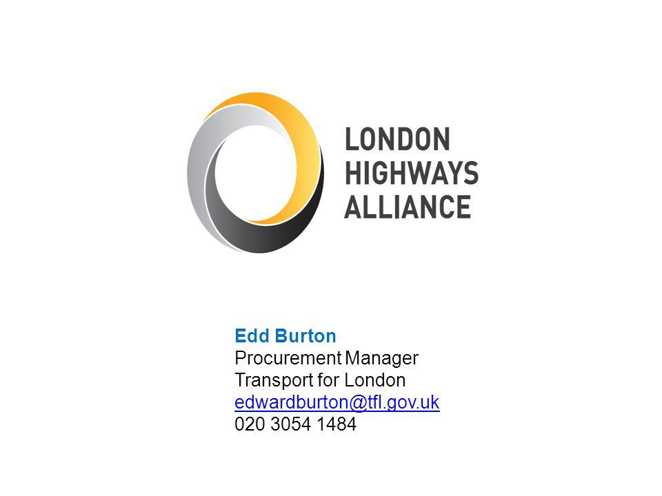 Edd Burton Procurement Manager Transport for London edwardburton@tfl.gov.uk 020 3054 1484