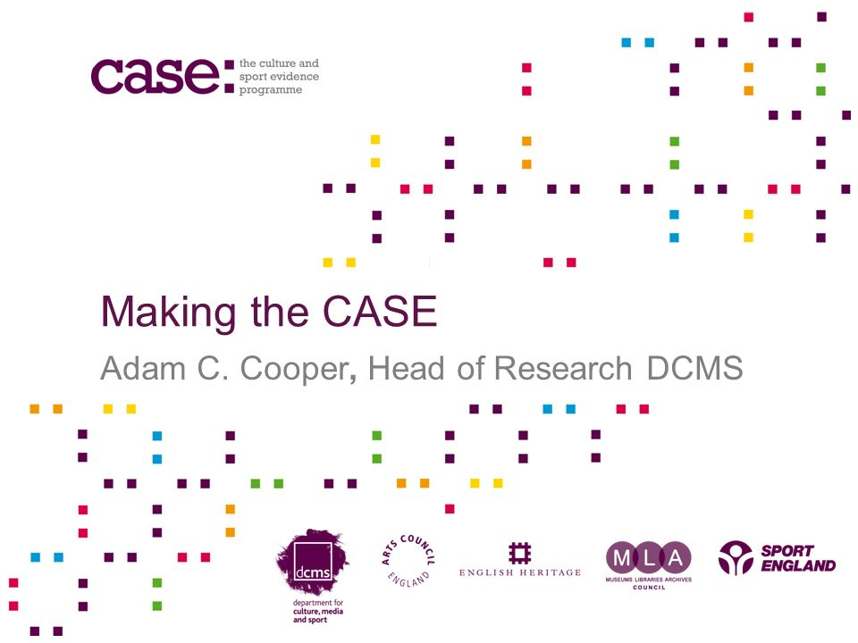 Making the CASE Adam C. Cooper, Head of Research DCMS