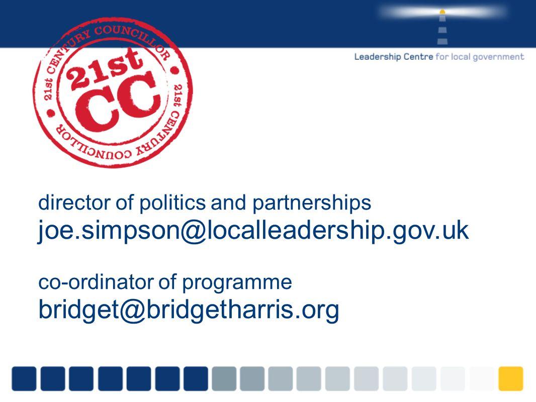 director of politics and partnerships joe.simpson@localleadership.gov.uk co-ordinator of programme bridget@bridgetharris.org