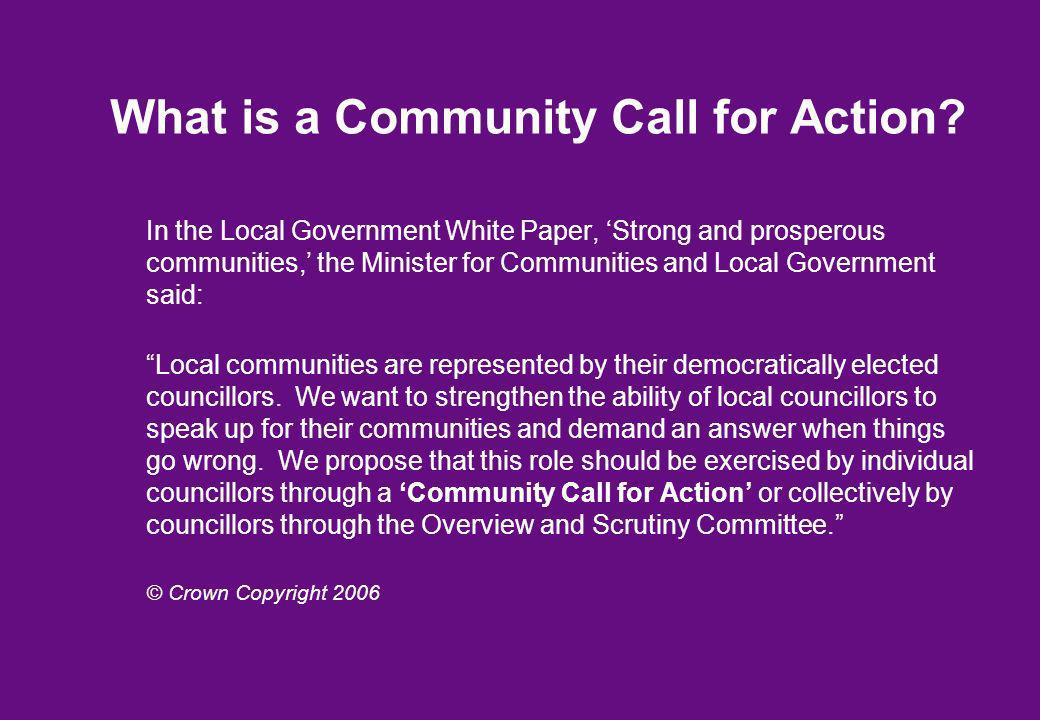 What is a Community Call for Action? In the Local Government White Paper, Strong and prosperous communities, the Minister for Communities and Local Go