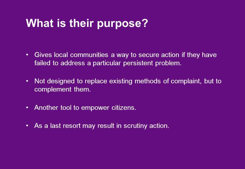 What is their purpose? Gives local communities a way to secure action if they have failed to address a particular persistent problem. Not designed to