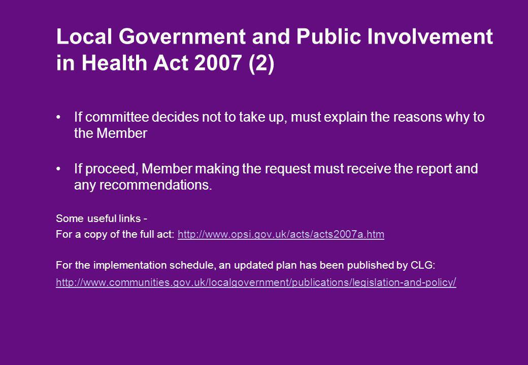 Local Government and Public Involvement in Health Act 2007 (2) If committee decides not to take up, must explain the reasons why to the Member If proc